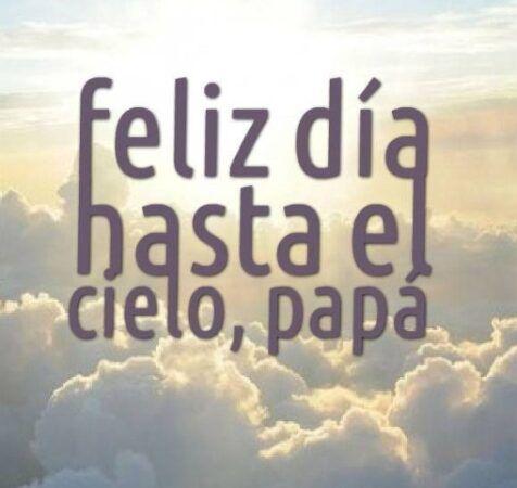 feliz dia hasta el cielo papá